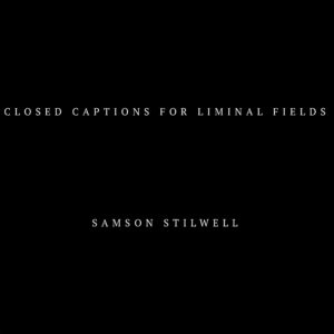 Closed Captions For Liminal Fields